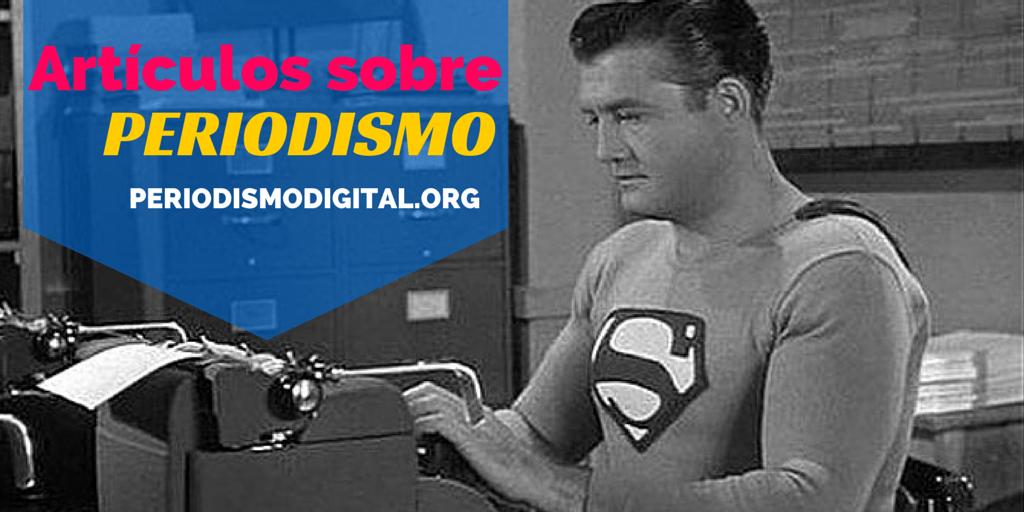 Cómo ser Superman en el mundo del periodismo