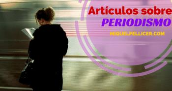 Recopilación de artículos sobre periodismo en MiquelPellicer.com